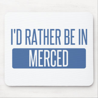 I'd rather be in Merced Mouse Pad