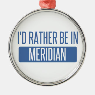 I'd rather be in Meridian ID Metal Ornament