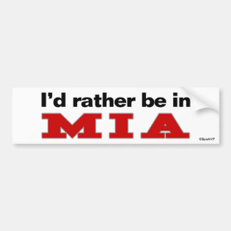 I'd Rather Be In MIA Bumper Sticker