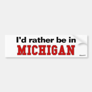 I'd Rather Be In Michigan Bumper Sticker