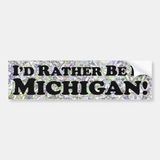 i'd Rather Be In Michigan - Bumper Sticker Car Bumper Sticker