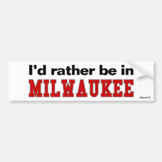 I'd Rather Be In Milwaukee Bumper Sticker