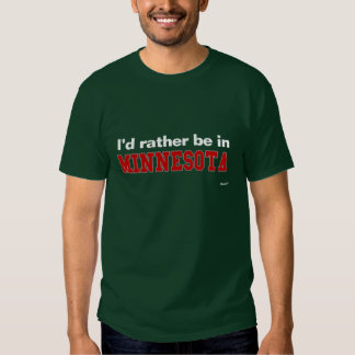 I'd Rather Be In Minnesota T Shirt
