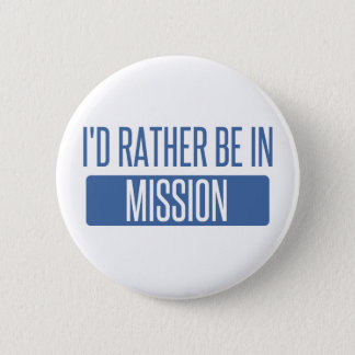 I'd rather be in Mission Button