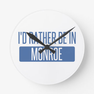 I'd rather be in Monroe Round Clock