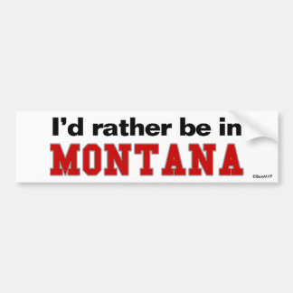 I'd Rather Be In Montana Bumper Stickers
