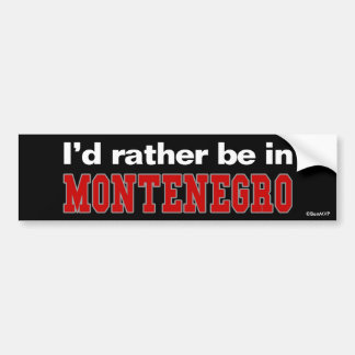 I'd Rather Be In Montenegro Bumper Sticker