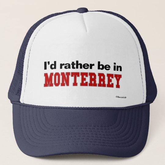 I'd Rather Be In Monterrey Trucker Hat