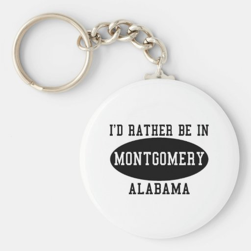 Id Rather Be in Montgomery Keychains
