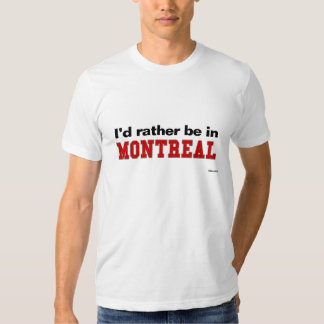 I'd Rather Be In Montreal Shirt