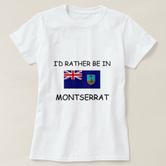 I'd rather be in Montserrat T-Shirt