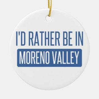 I'd rather be in Moreno Valley Ceramic Ornament