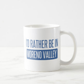 I'd rather be in Moreno Valley Coffee Mug