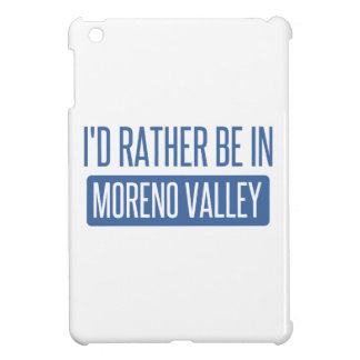 I'd rather be in Moreno Valley iPad Mini Cases
