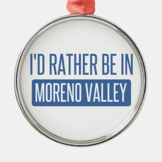 I'd rather be in Moreno Valley Metal Ornament