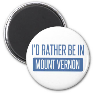 I'd rather be in Mount Vernon Magnet