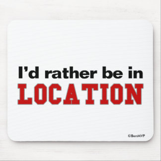 I'd Rather Be In... Mouse Pad