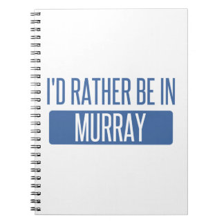 I'd rather be in Murray Spiral Notebook