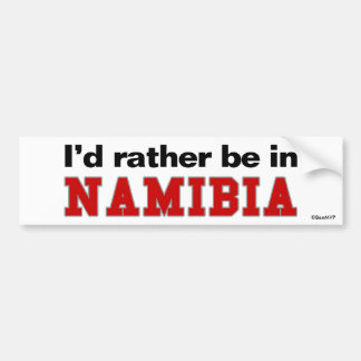 I'd Rather Be In Namibia Bumper Sticker
