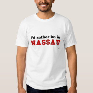 I'd Rather Be In Nassau Shirts