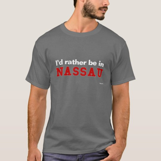 I'd Rather Be In Nassau T-Shirt