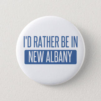 I'd rather be in New Albany Pinback Button