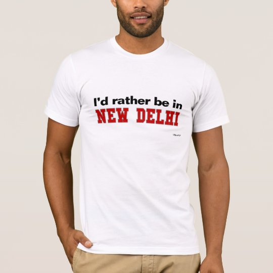 I'd Rather Be In New Delhi T-Shirt
