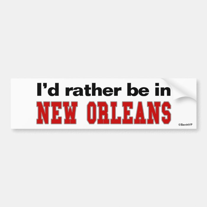 I'd Rather Be In New Orleans Bumper Sticker