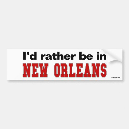 I'd Rather Be In New Orleans Bumper Stickers