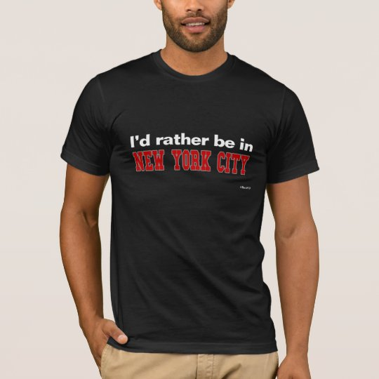 I'd Rather Be In New York City T-Shirt
