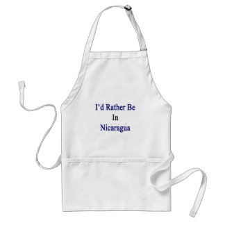 I'd Rather Be In Nicaragua Adult Apron