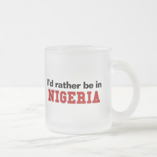 I'd Rather Be In Nigeria 10 Oz Frosted Glass Coffee Mug