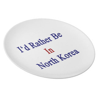 I'd Rather Be In North Korea Dinner Plate