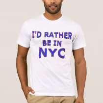 I'd Rather Be in NYC Shirt
