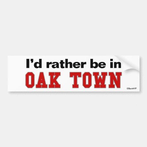 I'd Rather Be In Oak Town Bumper Sticker