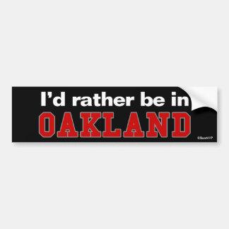 I'd Rather Be In Oakland Car Bumper Sticker