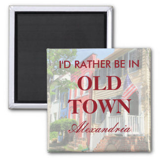 I'd Rather Be in Old Town Alexandria Magnet