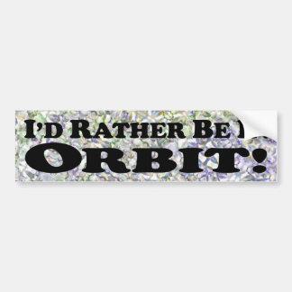 I'd Rather Be In Orbit - Bumper Sticker