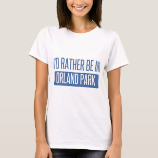 I'd rather be in Orland Park T-Shirt
