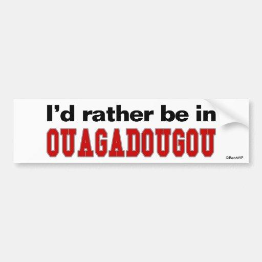I'd Rather Be In Ouagadougou Bumper Sticker