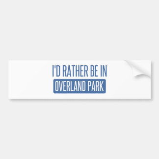 I'd rather be in Overland Park Bumper Sticker