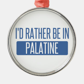 I'd rather be in Palatine Metal Ornament