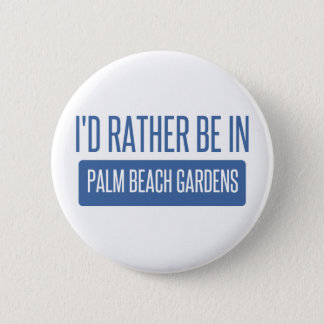 I'd rather be in Palm Beach Gardens Button