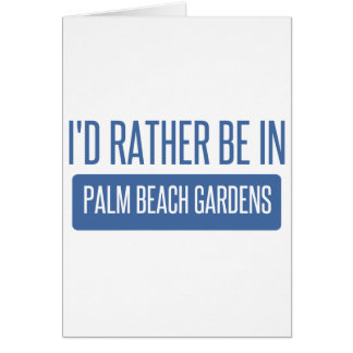 I'd rather be in Palm Beach Gardens Card