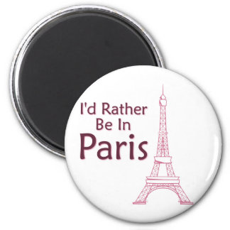 I'd Rather Be In Paris 2 Inch Round Magnet