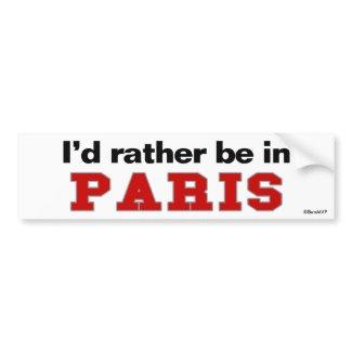 I'd Rather Be In Paris bumpersticker