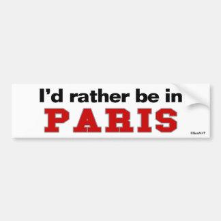 I'd Rather Be In Paris Bumper Sticker