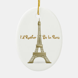 I'd Rather Be in Paris Eiffel Tower Monument Ceramic Ornament