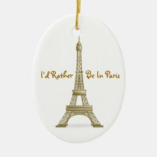 I'd Rather Be in Paris Eiffel Tower Monument Ceramic Ornament