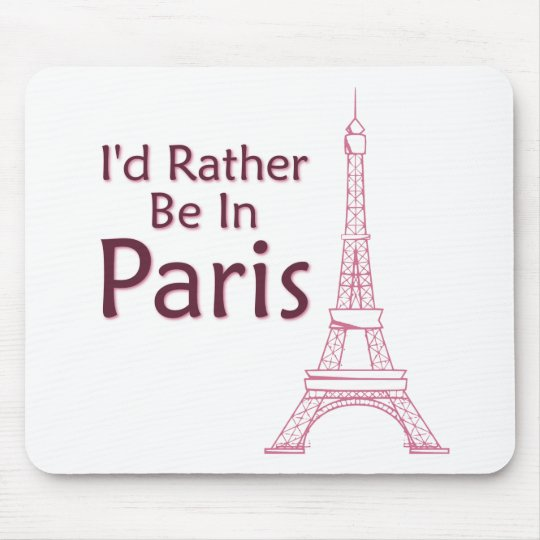 I'd Rather Be In Paris Mouse Pad
